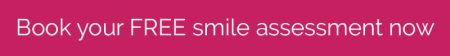 Book your FREE smile assessment now